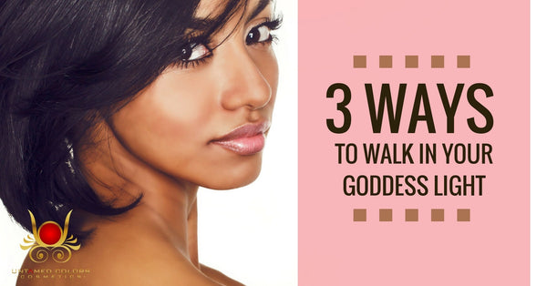 3 Ways To Walk In Your Goddess Light