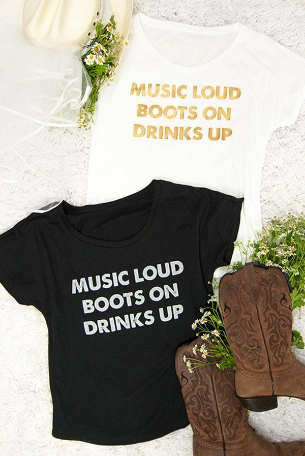 Music Loud Boots On Drinks Up Tees!