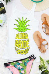 Aloha Bride pineapple bride tank top for the honeymoon or wedding day, bachelorette party and more!