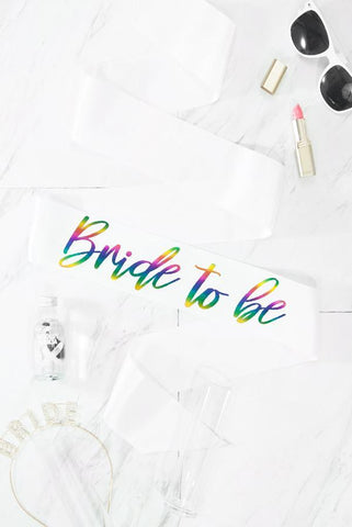 Bride To Be Foil Sash | Rainbow Foil!