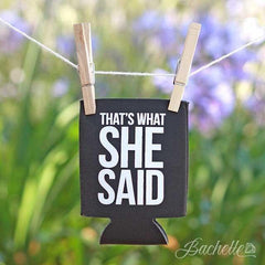 "Funny ""That's What She Said"" bachelorette party koozies"