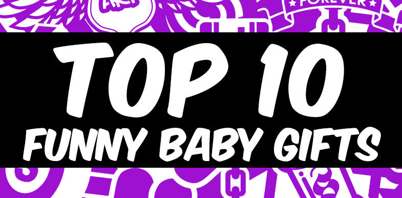 Top 10 Funny Baby Shower Gift Ideas