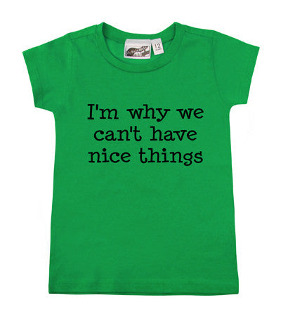 I'm Why We Can't Have Nice Things Kelly Green T-shirt