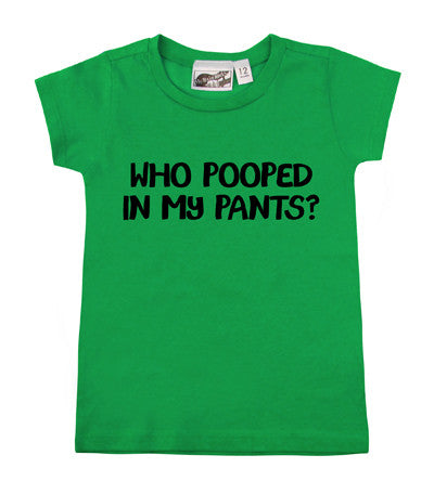 Who Pooped In My Pants? Green T-shirt