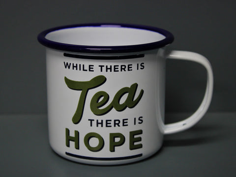 Where There Is Tea There is Hope Enamel Mug