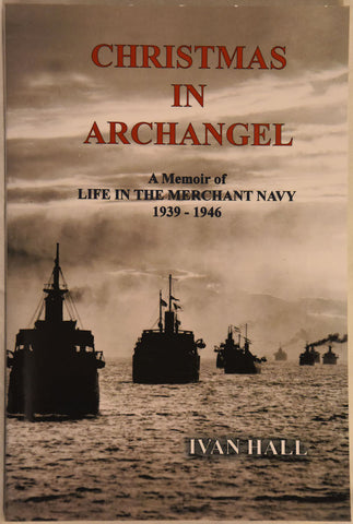 Christmas in Archangel – A Memoir of Life in the Merchant Navy 1939-1946