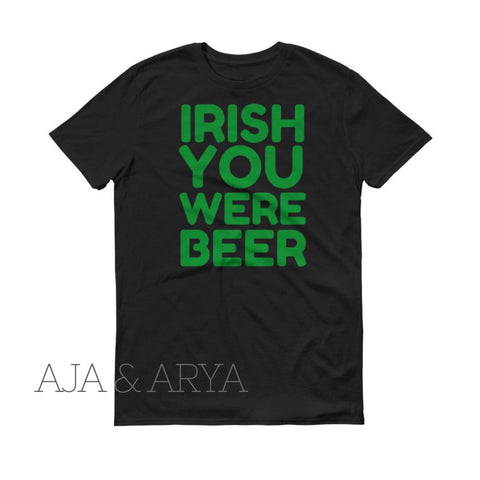 Irish You Were Beer - unisex