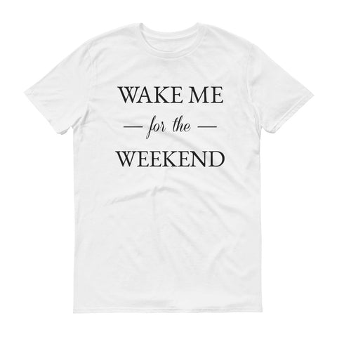 Wake Me for the Weekend - unisex