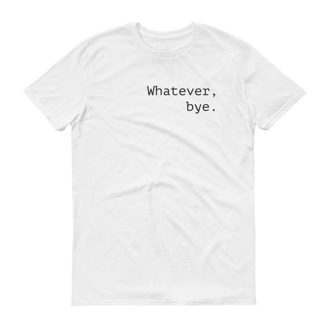 Whatever, Bye - unisex