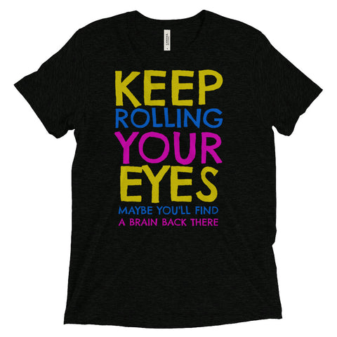 Keep Rolling Your Eyes - unisex