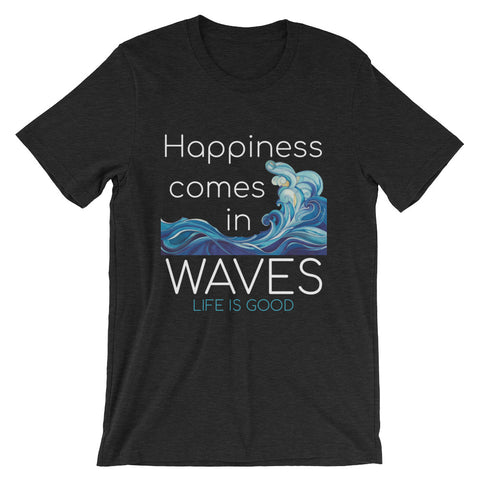 Happiness Comes in Waves - unisex