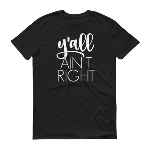 Y'all Ain't Right - unisex