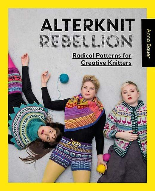 Alterknit Rebellion: Radical Patterns for Creative Knitters by Anna Bauer - WOOLS OF NATIONS