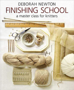 Finishing School: A Master Class for Knitters by Deborah Newton - WOOLS OF NATIONS