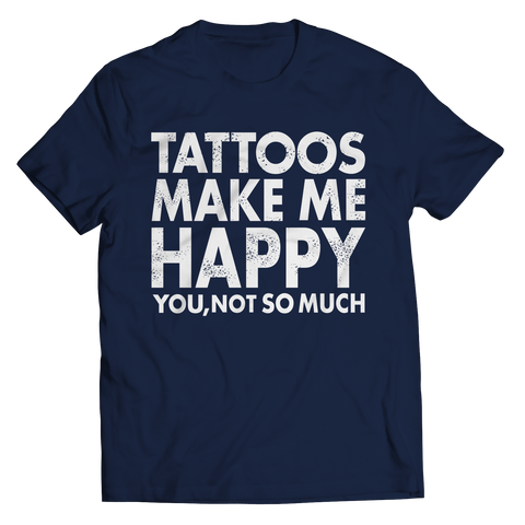 Limited Edition - Tattoos Makes Me Happy You, Not So Much