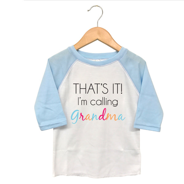 T Shirts & Onesies by GGG / That's It I'm Calling Grandma Raglan
