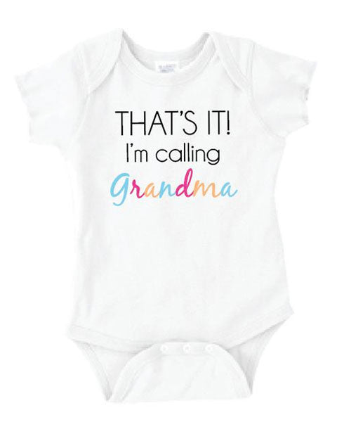 T Shirts & Onesies by GGG / That's It I'm Calling Grandma
