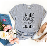 I Wine Because My kids Whine T-shirt