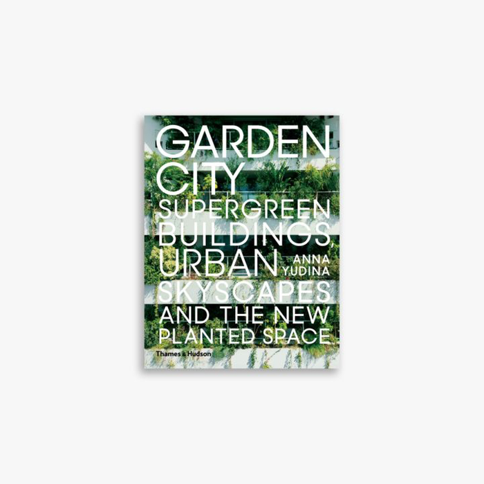 Garden City: Supergreen Buildings, Urban Skyscrapes and The New Planted Space