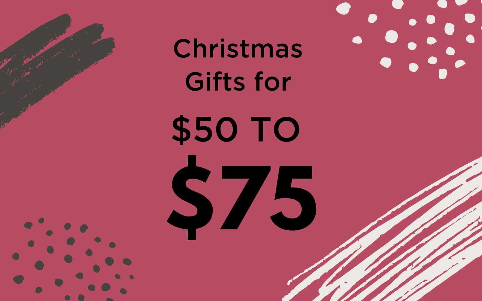 Christmas Gifts for Her | $75-$100 - Chuchka