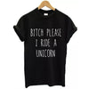 Bitch Please I Ride A Unicorn T-Shirt
