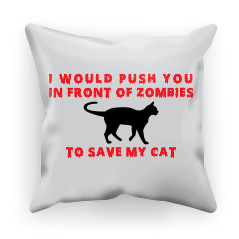 Cushion - I Push In Front Of Zombies To Save My Cat Cushion - FREE SHIPPING