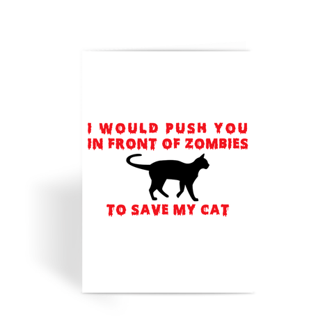 Greeting Card - I Push In Front Of Zombies To Save My Cat Greeting Card - FREE SHIPPING