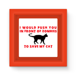 Magnet Frame - I Push In Front Of Zombies To Save My Cat Magnet Frame - FREE SHIPPING