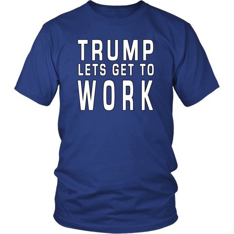 Trump Lets Get To Work