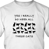 T-shirt - Yes I Really Do Need All These Cats Tee Shirt Or Hoodie
