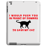 Tablet Case - I Push In Front Of Zombies To Save My Cat Tablet Case - FREE SHIPPING
