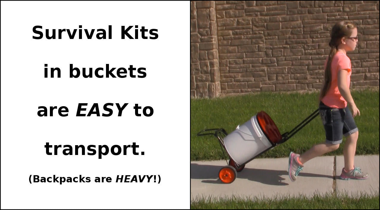 Survival Kits in buckets are EASY to transport.  Backpacks are HEAVY!