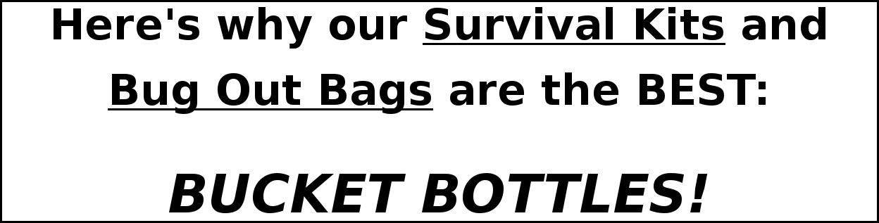 Here's why our Survial Kits and Bug Out Bags are the BEST: BUCKET BOTTLES!