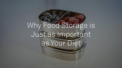 Why Food Storage Is Just As Important As Your Diet