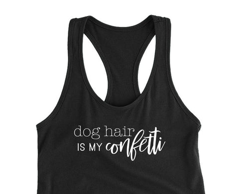 Dog Hair Is My Confetti - Fitted Tank