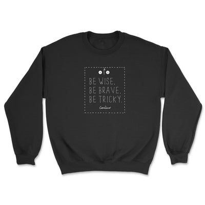 Be Wise, Be Brave, Be Tricky - Unisex Sweatshirt