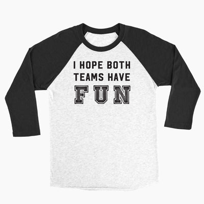 I Hope Both Teams Have Fun - Baseball Tee