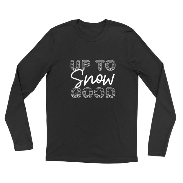 Up To Snow Good  - Unisex Long Sleeve
