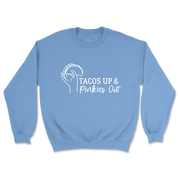 Tacos Up & Pinkies Out - Sweatshirt
