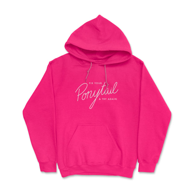 Fix Your Ponytail & Try Again- Hoodie