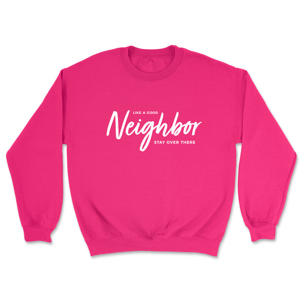 Like a Good Neighbor Stay Over There - Sweatshirt