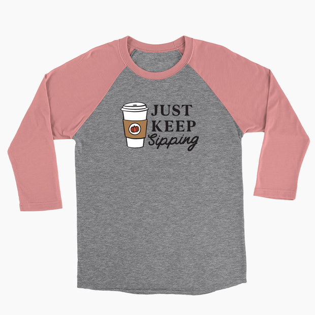 Just Keep Sipping - Baseball Tee