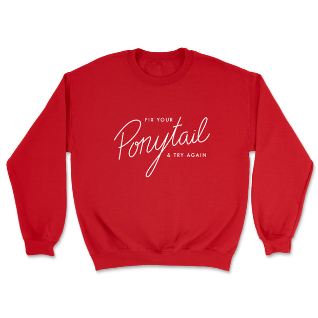 Fix Your Ponytail & Try Again - Sweatshirt