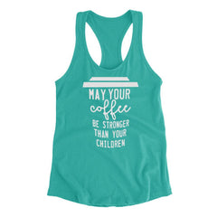 Coffee Stronger Than Children - Fitted Tank