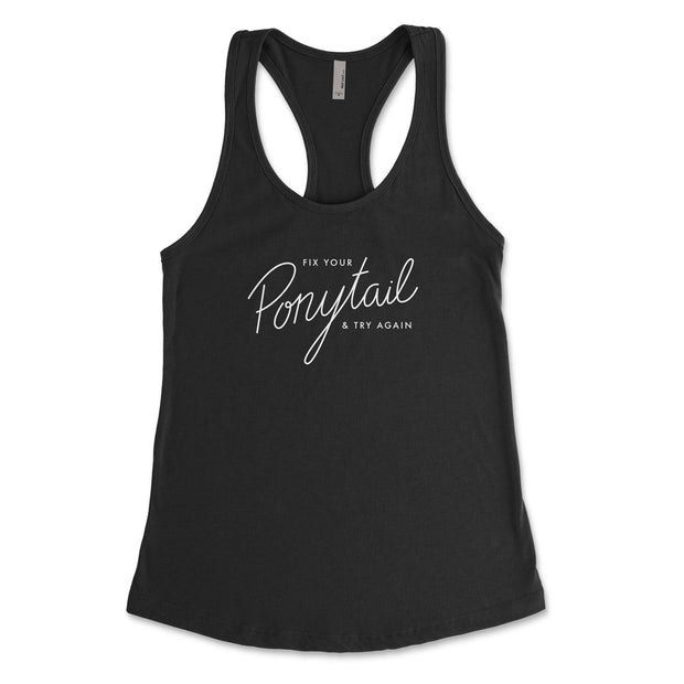 Fix Your Ponytail & Try Again - Fitted Tank