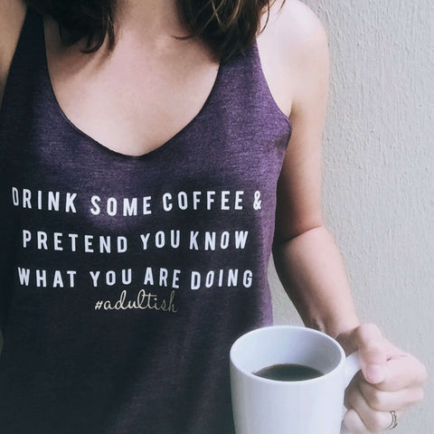 Flowy Tank - [2017] - #Adultish - Coffee & Pretend || Flowy Racerback Tank