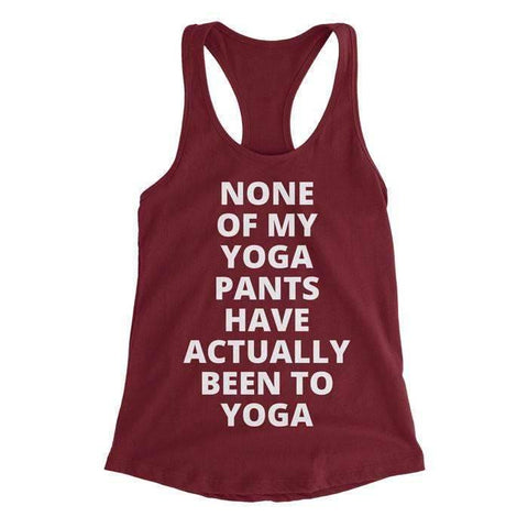 None of My Yoga Pants Have Been to Yoga - Racerback Tank