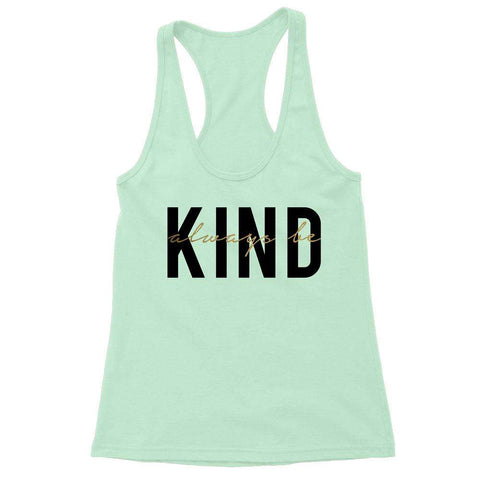 Tanks - Always Be Kind Racerback Tank