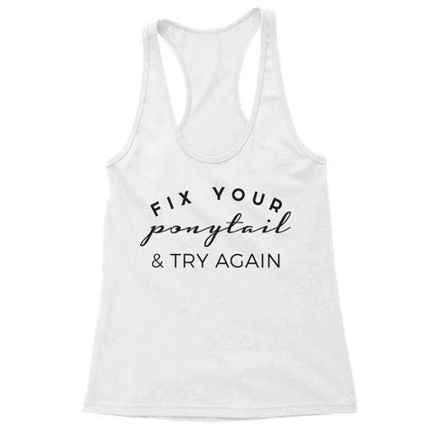 Tanks - Fix Your Ponytail & Try Again - Racerback Tank - Black/White Design