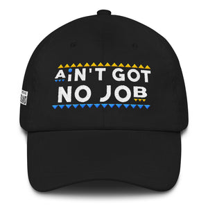 'AIN'T GOT NO JOB' DAD HAT